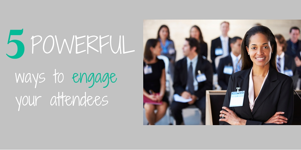 5 Powerful Ways to Engage Your Attendees